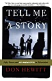 Book cover from Tell Me a Story: Fifty Years and 60 Minutes in Television by Don Hewitt