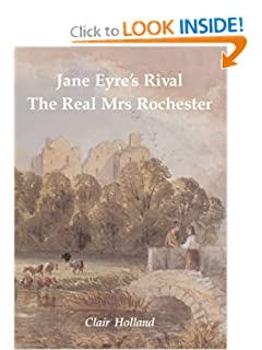 Jane Eyre's Rival: The Real Mrs Rochester Clair Holland