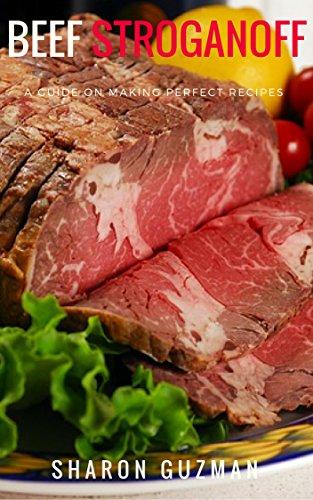 Beef Stroganoff Recipe : 50 Delicious of Beef Stroganoff (Beef Stroganoff Recipe, Beef Stroganoff Recipes, Beef Stroganoffs Recipes, Beef Stroganoff Cookbook) (Sharon Guzman Recipes Book Series No.4) by Sharon Guzman