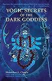 Yogic Secrets of the Dark Goddess: Lighting Dance of the Supreme Shakti