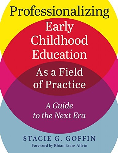 Professionalizing Early Childhood Education as a Field of Practice: A Guide to the Next Era by Goffin Stacie (2015-10-13) Paperback
