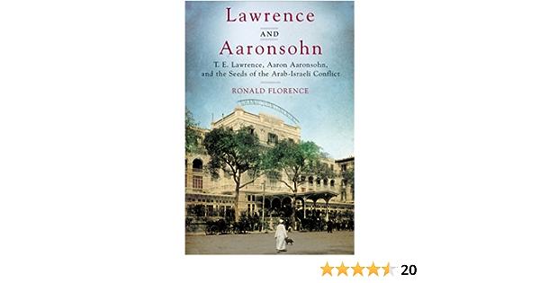 Lawrence And Aaronsohn: T.E. Lawrence, Aaron Aaronsohn, and ...