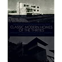 Classic Modern Homes of the Thirties: 64 Designs by Neutra, Gropius, Breuer, Stone and Others (Dover Architecture)