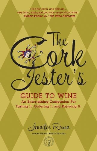 The Cork Jester's Guide to Wine: An Entertaining Companion for Tasting It, Ordering It and Enjoying It by Jennifer Rosen