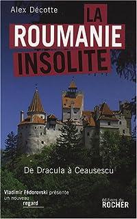 La Roumanie insolite : de Dracula à Ceausescu, Décotte, Alex