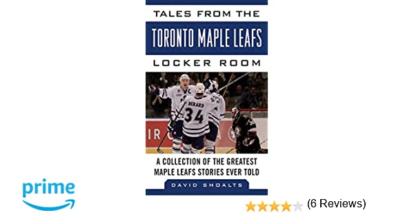 official photos f2717 9c2c3 Tales from the Toronto Maple Leafs Locker Room  A Collection of the  Greatest Maple Leafs Stories Ever Told  David Shoalts  9781613212400  Books  - Amazon.ca