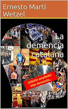 La demencia catalana: El hundimiento de un país en 62 entradas ...