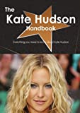 The Kate Hudson Handbook - Everything You Need to Know about Kate Hudson, Emily Smith, 1743384874