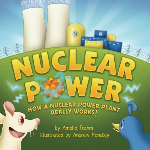 Nuclear Power: How a Nuclear Power Plant Really Works! (Mom's Choice Award Recipient)