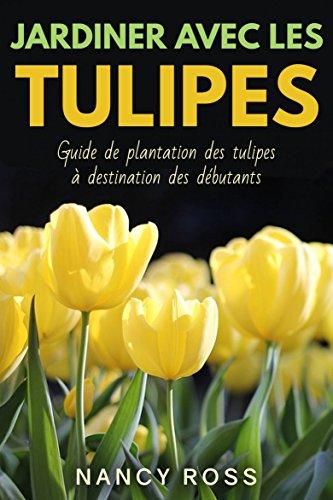 Plantation 1 Bulb (Jardiner avec les tulipes: Guide de plantation des tulipes à destination des débutants (French Edition))