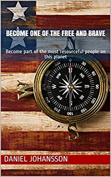 Become one of the free and brave: Become part of the most resourceful people on this planet by [Johansson, Daniel]