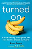 Turned On: A Mind-Blowing Investigation into How Sex Has Shaped Our World