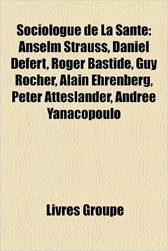 Sociologue de La Sant: Anselm Strauss, Daniel Defert, Roger Bastide ...