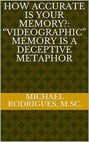 "How Accurate is Your Memory?: ""Videographic"" Memory is A Deceptive Metaphor (English Edition)"