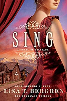 Sing: A Novel of Colorado (The Homeward Trilogy Book 2) by [Bergren, Lisa T.]