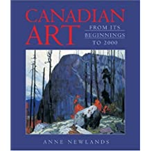 Canadian Art: From Its Beginnings to 2000 by Anne Newlands (2000-10-07)