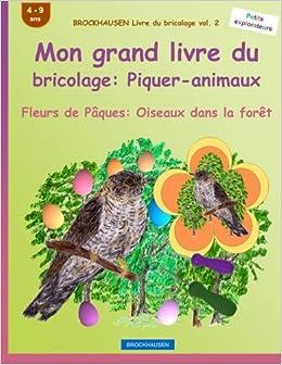 BROCKHAUSEN Livre du bricolage vol. 2 - Mon grand livre du bricolage: Piquer-animaux: Fleurs de Pâques: Oiseaux dans la forêt: Volume 2