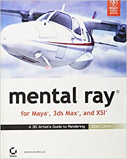 Buy Mental Ray, for Maya, 3Ds Max, and XSI: A 3D Artist's Guide to