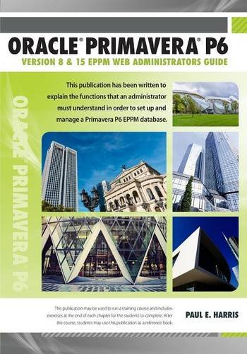 Download Oracle Primavera P6 Version 8 and 15 EPPM Web Administrators Guide` pdf epub