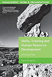 Skills, Training and Human Resource Development: A Critical Text (Management, Work and Organisations)