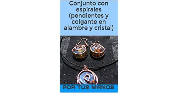 Conjunto con espirales (pendientes y colgante en alambre y cristal) (Spanish Edition) - Kindle edition by Por Tus Manos. Crafts, Hobbies & Home Kindle ...