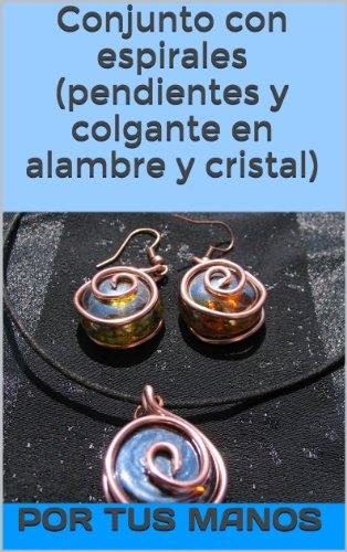 Conjunto con espirales (pendientes y colgante en alambre y cristal) (Spanish Edition)