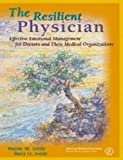 img - for The Resilient Physician: Effective Emotional Management for Doctors and Their Medical Organizations book / textbook / text book