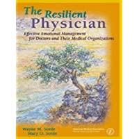The Resilient Physician: Effective Emotional Management for Doctors and Their Medical Organizations