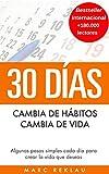 30 Días - Cambia de hábitos, cambia de vida: Algunos pasos simples cada día para crear la vida que deseas (Hábitos que cambiarán tu vida nº 1)