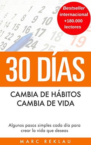 30 Días - Cambia de hábitos, cambia de vida: Algunos pasos simples cada día para crear la vida que deseas par Marc Reklau