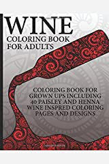 Wine Coloring Book For Adults: Coloring Book For Grown Ups Including 40 Paisley And Henna Wine Inspired Coloring Pages And Designs