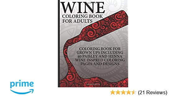 Wine Coloring Book For Adults Grown Ups Including 40 Paisley And Henna Inspired Pages Designs Books Now