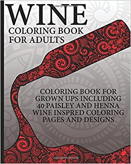 wine coloring book for adults coloring book for grown ups including 40 paisley and henna wine inspired coloring pages and designs coloring books now - Coloring Book For Grown Ups