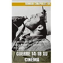 Guerre 14-18 au cinéma: 15 critiques de films récents sur la Première Guerre Mondiale (French Edition)