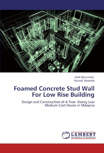 Foamed Concrete Stud Wall For Low Rise Building: Design and Construction of A Two- Storey Low Medium Cost House in Malaysia