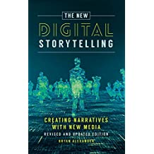 The New Digital Storytelling: Creating Narratives with New Media--Revised and Updated Edition, 2nd Edition