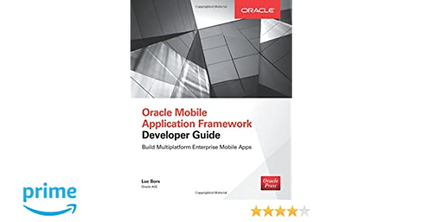 amazon com oracle mobile application framework developer guide rh amazon com oracle application framework developer's guide release 12.1.3 pdf oracle application framework developer's guide release 12.1.3