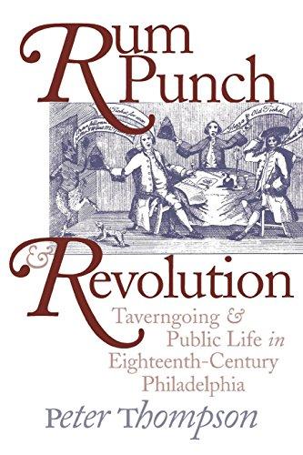 Rum Punch & Revolution: Taverngoing & Public Life in Eighteenth-Century Philadelphia