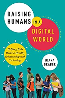 Book Cover: Raising Humans in a Digital World: Helping Kids Build a Healthy Relationship with Technology