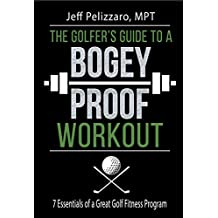 The Golfer's Guide to a Bogey Proof Workout: 7 Essentials to a Great Golf Fitness Program