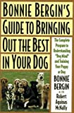 img - for Bonnie Bergin's Guide to Bringing Out the Best in Your Dog: The Bonnie Bergin Method by Bonnie Bergin (1995-07-23) book / textbook / text book