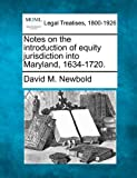 Notes on the introduction of equity jurisdiction into Maryland, 1634-1720, David M. Newbold, 1240118015