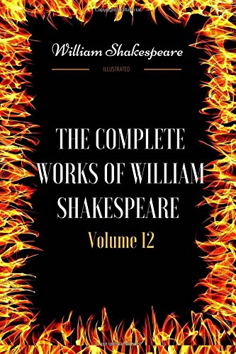 Read Online The Complete Works of William Shakespeare - Volume 12: By William Shakespeare - Illustrated PDF