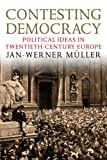 Contesting Democracy: Political Ideas in Twentieth-Century Europe, Jan-Werner Muller, 0300194129