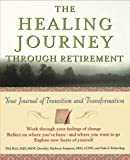 img - for The Healing Journey Through Retirement: Your Journal of Transition and Transformation book / textbook / text book