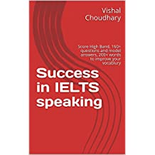 Success at IELTS speaking test: Score High Band, 150+ questions and model answers, 200+ words to improve your vocabulary (IELTS Preparation)