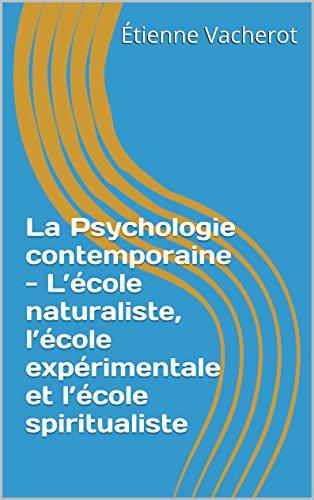 La Psychologie contemporaine - L'école naturaliste, l'école expérimentale et l'école spiritualiste (French Edition)
