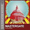 Mastergate Performance by Larry Gelbart Narrated by Walter Matthau, Edward Asner, Charles Durning, Hector Elizondo, full cast