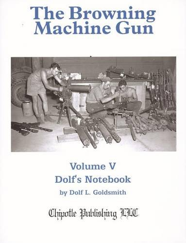 The Browning Machine Gun: Volume 5: Dolf's Notebook (Machine Gun Browning)