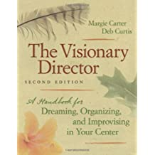 Visionary Director, The: Written by Margie Carter/Deb Curtis, 2009 Edition, (2nd Revised Edition) Publisher: Redleaf Press [Paperback]